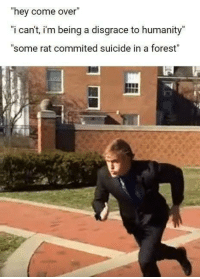 "<p>Dammit Logan, keep it in your pants via /r/dank_meme <a href=""http://ift.tt/2BVjVeT"">http://ift.tt/2BVjVeT</a></p>: ""hey come over""  ""i cant, i'm being a disgrace to humanity""  ""some rat commited suicide in a forest"" <p>Dammit Logan, keep it in your pants via /r/dank_meme <a href=""http://ift.tt/2BVjVeT"">http://ift.tt/2BVjVeT</a></p>"