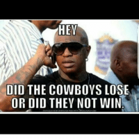 👀🤔😕👂😂😂: HEY  DID THE COWBOYS LOSE  OR DID THEY NOT WIN 👀🤔😕👂😂😂