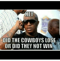 Cowboys Lose: HEY  DID THE COWBOYS LOSE  OR DID THEY NOT WIN