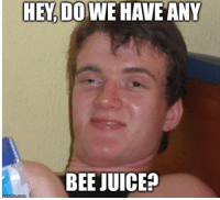 Advice, Juice, and Tumblr: HEY DO WE HAVE ANY  BEE JUICE? advice-animal:  Teenage son asked for some Honey tonight. Time for a drug test.
