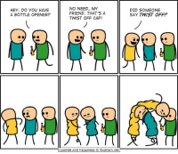 Memes, Brave, and Braves: HEY, DO YOU HAVE  A BOTTLE OPENER?  NO NEED, MY  FRIEND. THAT'S A  TWIST OFF CAP!  Cyanide and Happiness Explosm.net  DID SOMEONE  SAY TWIST OFF? By Rob. Tag a friend who is SUPER competitive. ⠀ ⠀ More comics await at www.explosm.net... are you brave enough to face them?