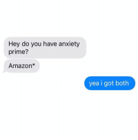 "Amazon, Fucking, and Love: Hey do you have anxiety  prime?  Amazon*  yea i got both I fucking love Xanax, and not in a ""17 year old rapper with face tattoos who looks like his dick stinks"" kind of way, and more in a ""Jew who goes to therapy every Wednesday at 6:30"" kind of way"