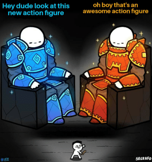 Oof ouch my bones: Hey dude look at this  new action figure  oh boy that's an  awesome action figure  #152  SRGRAFO Oof ouch my bones