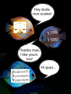 How good are those fishy puns, on a scale from 1-10?: Hey dude,  nice scales!  1:100  1:500  Thanks man,  I like yours  too!  Hi guys... How good are those fishy puns, on a scale from 1-10?