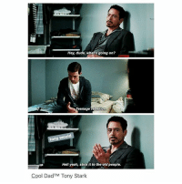 Dad, Dude, and Funny: Hey, dude, what's going on?  Teenage rebellion  tony would  Hell yeah, stick it to the old people.  Cool Dad TM Tony Stark I want Tony as a dad (funny enough my dad's name is Tony bc he's a typical Italian yeet) ° 《cred to @tinysnark 》