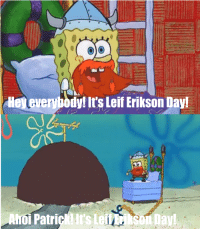 Memes, Tomorrow, and Day: Hey everybody! It's Leif Erikson Day Tomorrow is gonna be Lief Erickson Day, lets all fill the subreddit with Lief Erickson Day memes