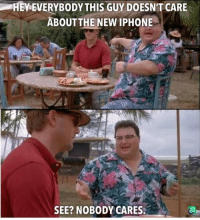Iphone, New Iphone, and They: HEY EVERYBODY THIS GUY DOESN T CARE  ABOUTTHE NEW IPHONE  SEE? NOBODY CARES. Just let people enjoy what they like.