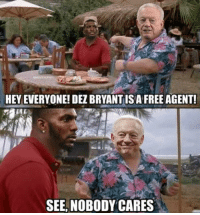 Dez Bryant, See Nobody Cares, and Hey: HEY EVERYONE! DEZ BRYANT IS A FREEAGENT  SEE, NOBODY CARES 😂😂😂😂😂😂😂 https://t.co/8P3MKDhwoU