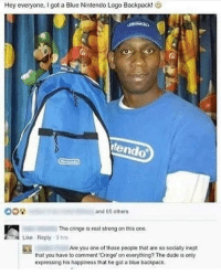 Dude, Nintendo, and Blue: Hey everyone, I got a Blue Nintendo Logo Backpack!  tendo  and 65 others  The cringe is real strong on this one  Like Reply 3 h  Are you one of those peopte that are so socially inept  that you have to comment Cringe' on everything? The dude is only  expressing his happiness that he got a blue backpack <p>Don't bully him</p>