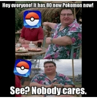 Hey everyone! It has 80  new Pokemon now!  See Nobody cares. lmao kys pg