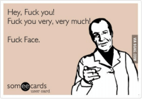 Fuck: Hey, Fuck you!  Fuck you very, very muc  Fuck Face.  SOm  ee  cards  user card