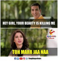 Hey Girl: HEY GIRL, YOUR BEAUTY IS KILLING ME  LAUGHINO  Colowrs  TOH MARR JAA NAA