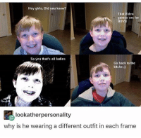 Girls, Memes, and Video Games: Hey girls, Did you know?  That Video  games are for  BOYS  So yea that's all ladies  Go back to the  kitche  i look atherpersonality  why is he wearing a different outfit in each frame for the boys