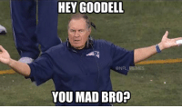 Bill Belichick is about to have the Patriots at 3-0 without Tom Brady: HEY GOODELL  NFL MEMES  YOU MAD BROn Bill Belichick is about to have the Patriots at 3-0 without Tom Brady