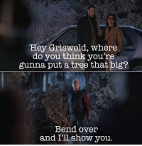 Tree, Military, and Bend Over: Hey Griswold, where  do you think you're  gunna put a tree that big?  Bend over  and I'll show you.