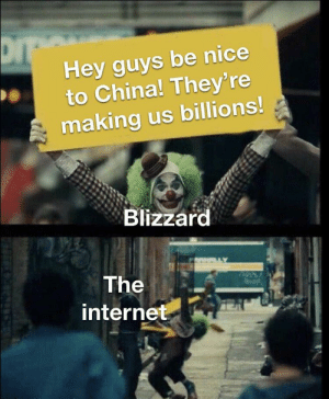 Blizzard are some fools: Hey guys be nice  to China! They' re  making us billions!  Blizzard  The  internet Blizzard are some fools