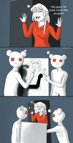 Girl, Back, and Art: Hey guys, I'm  back. How's the  art goin?  1 1  u/FunAndOriginalName It's like the Sahara desert with all this thirst for girl snoo