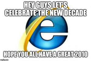 This will be my decade for sure. Hope nothing bad happens.: HEY GUYS LETS  CELEBRATE THE NEW DECADE  HOPE YOU ALL HAVEAGREAT 2010  imgfilip.com This will be my decade for sure. Hope nothing bad happens.
