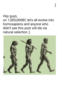 Evolve, Who, and Via: Hey guys,  on 1,000,000BC let's all evolve into  homosapiens and anyone who  didn't see this post will die via  natural selection) me💀irl