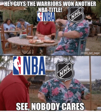 Logic, Memes, and Nba: HEY GUYS THE WARRIORS WON ANOTHER  NBATITLE  NBA  @nhl _ref logic  ANBA  SEE, NOBODY CARES My friend told me they didn't even celebrate at the end because they knew they were gonna win all along what a joke of a league
