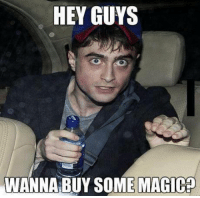 I know I haven't posted in awhile but I have just been too busy with life. I hope to be more active in the coming months. So here is a Harry Potter meme for you all. -God King: HEY GUYS  WANNA BUY SOME MAGIC? I know I haven't posted in awhile but I have just been too busy with life. I hope to be more active in the coming months. So here is a Harry Potter meme for you all. -God King