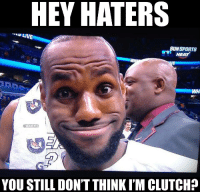 LeBron James, Heat, and Lebron: HEY HATERS  LIVE  SUNSPORTS  HEAT  WH  @NBAMEMES  YOU STILL DON'T THINK I'M CLUTCH? LeBron James to all his haters right now. 😂 https://t.co/hnmJvSVTph