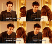 Memes, Roommate, and 🤖: Hey, hey, look at me  I am not going to fal  m love  with your roommate  I promise you  OLDER TED: HIMYM
