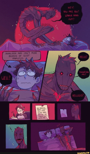 Chill, Hello, and Sleep: HEY!  HOW ARE YOU?  WANNA HANG  OUT?  Cviiferish  PARALYSED AND CAN'T MOVE  BECAUSE OF SLEEP  PARALYSIS  HELLO?  @vliperfish  IGNORING  ME?  WELL?  HELLOO 0?  HEY PARALYSIS  DEMON, I CAN'T  TALK WHEN  You'RE HERE,  BUT YOU CAN  To TALLY CHILL  WITH ME  ifunny.co Found on iFunny