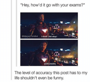 """Funny, Life, and Tumblr: """"Hey, how'd it go with your exams?""""  LLI  Maryel.Fondue think i did okay!  [EXPLOSION]  The level of accuracy this post has to my  life shouldn't even be funny. Follow us @studentlifeproblems"""