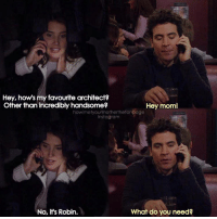 Memes, 🤖, and Himym: Hey, hows my favourite architect?  Other than incredibly handsome?  Hey moml  howimet yourmotherthefanpage  instagram  What do you need?  No, it's Robin. {8x10} Hello guys☺ How was your day? -- Scene requested by @audacious_10 himym howimetyourmother sitcom robinscherbatsky cobiesmulders tedmosby joshradnor