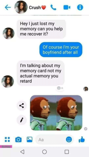 An attempt was made by OMEN786 MORE MEMES: Hey I just lost my  memory can you help  me recover it?  Of course I'm your  boyfriend after all  I'm talking about my  memory card not my  actual memory you  retard  Aa An attempt was made by OMEN786 MORE MEMES