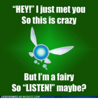 "How I pictured Saria, but with an Ocarina song.  ""But here's my Song, so call me, maybe?"": ""HEY!""I just met you  So this is crazy  But I'ma fairy  So ""LISTEN!"" maybe  VIDEOGAMES MEMEBASECOM How I pictured Saria, but with an Ocarina song.  ""But here's my Song, so call me, maybe?"""
