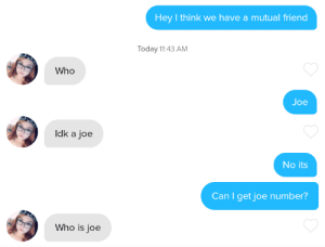 Mission failed: Hey I think we have a mutual friend  Today 11:43 AM  Who  Joe  Idk a joe  No its  Can I get joe number?  Who is joe Mission failed