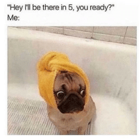 "clublulu333:  bestviralposts:  cred  Every day 😂 : ""Hey I'll be there in 5, you ready?""  Me: clublulu333:  bestviralposts:  cred  Every day 😂"