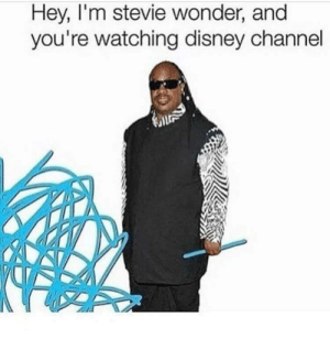 Dank, Disney, and Memes: Hey, I'm stevie wonder, and  you're watching disney channel too far? by MysteriousDreamz MORE MEMES