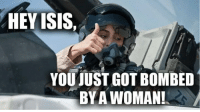 ~ Viper: HEY ISIS,  YOU JUST GOT BOMBED  BY A WOMAN! ~ Viper