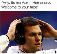 "Aaron Hernandez, Meme, and Memes: ""Hey, its me Aaron Hernandez.  Welcome to your tape"" This is probably my favorite 13 reasons why meme😂😂"