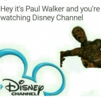 Ya'll can be mad, im over here dying lmaooo: Hey it's Paul Walker and you're  watching Disney Channel  BISNEP  CHANNEL Ya'll can be mad, im over here dying lmaooo
