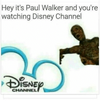 Disney Channel: Hey it's Paul Walker and you're  watching Disney Channel  DISNE  CHANNEL
