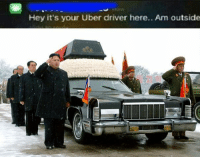 Kim Jong Un Memes: Hey it's your Uber driver here.. Am outside