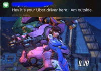 I main D.Va meifags fight me  Shoutout Miguel Anselmo: Hey it's your Uber driver here.. Am outside  slide to reply  D.VA I main D.Va meifags fight me  Shoutout Miguel Anselmo