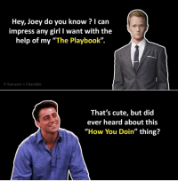 """Cute, Funny, and Girl: Hey, Joey do you know I can  impress any girl I want with the  help of my """"The Playbook"""".  © Sarcasm Chandler  That's cute, but did  ever heard about this  """"How You Doin"""" thing?"""