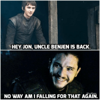 HEY JON, UNCLE BENJEN IS BACK.  @LordSnow  NO WAY AM I FALLING FOR THAT AGAIN. You know nothing, Jon Snow. #GameOfThrones https://t.co/9O7ycAAhZs