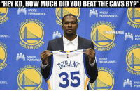 """Regular season or not, it was still a blowout.: """"HEY KD, HOW MUCH DID YOUBEAT THE CAVS BY  KAISER  KAISER  PERMANENTE  PERMANENTE  ARF  a NBAMEMES se.  NENTE  PER  DEN  ARRIO  RRIO  KAISER  KAISER  a PERMAN  PERMANENTE  DEN  S  EN ST  ARR  KAISI  PERM Regular season or not, it was still a blowout."""
