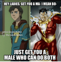 """Doe, Memes, and Shazam: HEY LADIES,GET YOU A MA-I MEAN BO-  justice  leeque memes  the.supermemes  JUST GET YOU A  MALE WHO CAN DOE  MALE WHO CAN DO BOTH Hey guys, it's Ba-nope, wrong account- I'm Shazam and I'm a new admin for this account as you might have guessed due to the new profile pic and bio that changed yesterday to foreshadow. And as the watermark says, yes I'm the same guy who is in charge of the """"TheSuperMemes"""" account. Anyways, it's pretty exciting to be here and I look forward to being here! -Shazam ⚡️"""