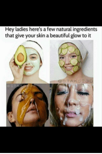 Beautiful, Skin, and Glow: Hey ladies here's a few natural ingredients  that give your skin a beautiful glow to it  STAKS2 3 CO  @ S