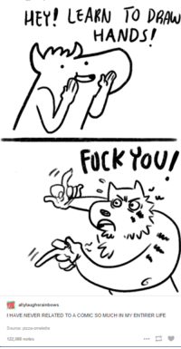 How To Draw: HEY! LEARN TO DRAW  HANDSI  Fock YOUI  ally laughsrainbows  I HAVE NEVER RELATED TO A COMIC SO MUCH IN MY ENTIRER LIFE  Source: pizza omelette  122,088 notes
