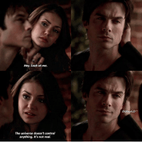 Friends, Memes, and Would You Rather: Hey. Look at me.  The universe doesn't control  anything. It's not real. 5.18 • Ic:@tvdfridays This scene is so soft😭 • Q:Would you rather be best friends with Damon or Elena?