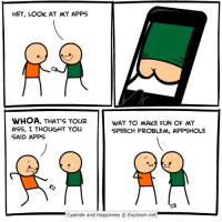Ass, Memes, and Twitter: HEY, LOOK AT MY APPS  WHOA, THAT S YOUR  ASS, I THOUGHT YOU  SAID APPS  WAY TO MAKE FUN OF MY  SPEECH PROBLEM, APPSHOLE  Cyanide and HappinessExplosm.net http://www.twitter.com/daveexplosm