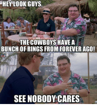 HEY LOOK GUYS.  THE COWBOYS HAVE A  BUNCH OFRINGSFROM FOREVER AGO!  SEE NOBODY CARES NOBODY!
